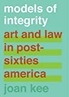 Models of Integrity: Art and Law in Post-Sixties America