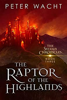 The Raptor of the Highlands (The Sylvan Chronicles Book 3) by [Peter Wacht]
