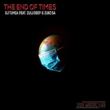The End of Times (feat. Zuko Sa, Zulu Deep)