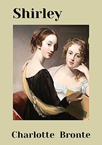 Shirley: Charlotte Bronte (Fiction Shirley Charlotte Bronte Social novel Victorian literature Napoleonic wars story) [Annotated] (English Edition)