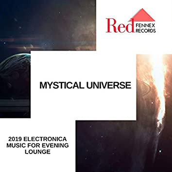 Mystical Universe - 2019 Electronica Music For Evening Lounge