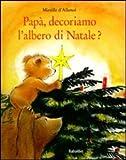 Papà, decoriamo l'albero di Natale? Ediz. illustrata