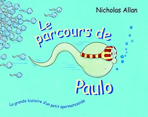 LE PARCOURS DE PAULO: LA GRANDE HISTOIRE D'UN PETIT SPERMATOZOIDE (LES LUTINS)