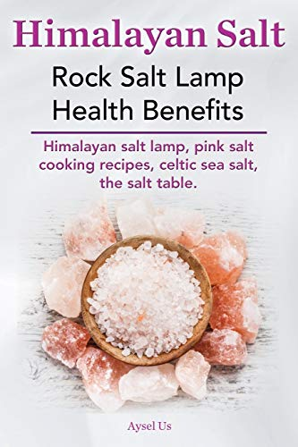 Himalayan Salt. Rock Salt Lamp Health Benefits. Himalayan Salt Lamp, Pink Salt Cooking Recipes, Celtic Sea Salt, the Salt Table.
