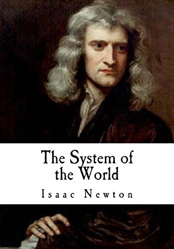 The System of the World: The Principia (Classic Isaac Newton)