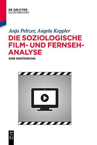 Die soziologische Film- und Fernsehanalyse: Eine Einführung (De Gruyter Studium)