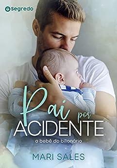 Pai por Acidente: O Bebê do Bilionário por [Mari Sales]