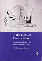 In the Light of Contradiction: Desire in the Poetry of Federico Garcia Lorca