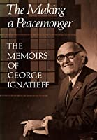 The Making of a Peacemonger: The Memoirs of George Ignatieff (Heritage)