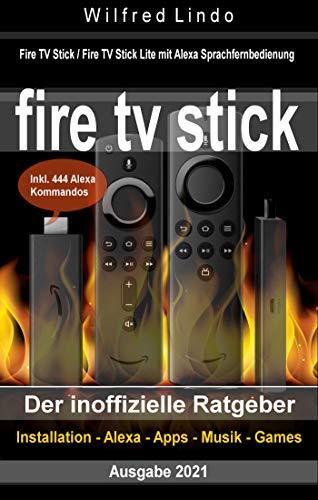 Fire TV Stick – der inoffizielle Ratgeber: Fire TV Stick / Fire TV Stick Lite mit Alexa Sprachfernbedienung inkl. 444 Alexa Kommandos (German Edition)