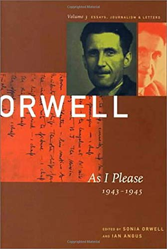 George Orwell: As I Please, 1943-1945 : The Collected Essays, Journalism & Letters: 003