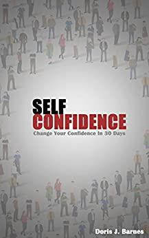 Self Confidence: Change your Confidence In 30 Days by [Doris J. Barnes, Self Confidence]