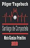 Pilger Tagebuch Santiago de Compostela - Camino Primitivo: Pilgertagebuch 2019 (Jakobspilgers Tagebuch Camino)