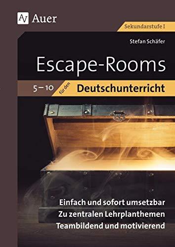 Escape Rooms für den Deutschunterricht 5-10: Einfach und sofort umsetzbar. Zu zentralen Lehrplanthemen. Teambildend und motivierend. (5. bis 10. Klasse)