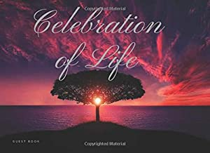 Celebration of Life Guest Book: Condolence, Remembrance Book For Wake, Memorial & Funeral Services