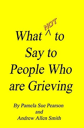 What Not to Say to People who are Grieving