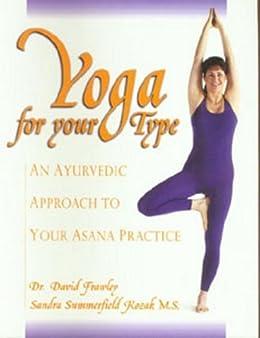 Yoga for your Type: An Ayurvedic Approach to Your Asana Practice by [Dr. David Frawley, Sandra Summerfield Kozak]