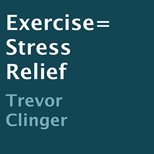 Exercise = Stress Relief audiobook cover art