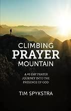 Climbing Prayer Mountain: A Forty Day Prayer Journey into the Presence of God