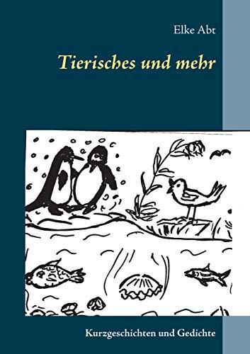 Tierisches und mehr: Kurzgeschichten und Gedichte
