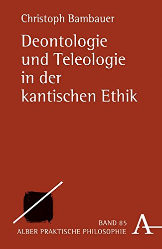 Deontologie und Teleologie in der kantischen Ethik (Praktische Philosophie)