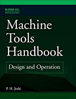Machine Tools Handbook: Design and Operation (McGraw-Hill Handbooks)