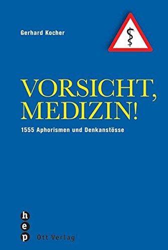 Vorsicht, Medizin! 1555 Aphorismen und Denkanstösse