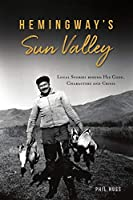 Hemingway's Sun Valley: Local Stories Behind His Code, Characters, and Crisis