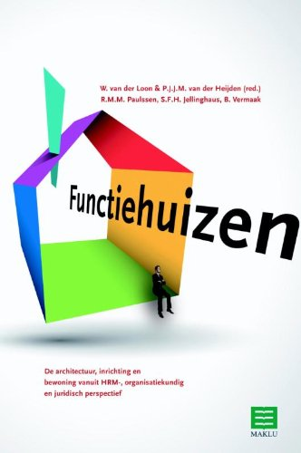 Functiehuizen: de architectuur, inrichting en bewoning vanuit HRM-, organisatiekundig en juridisch perspectief