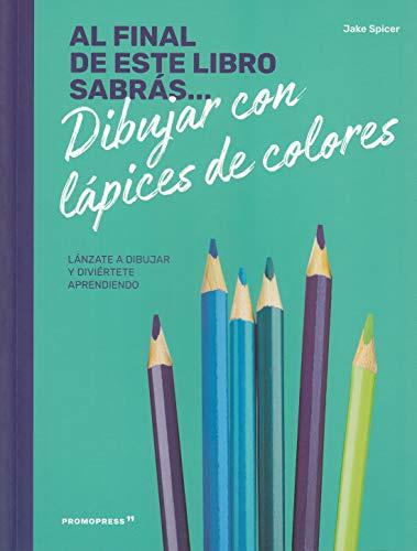 Al final de ste libro sabrás... dibujar con lápices de colores. Lánzate a dibujar y diviértete aprendiendo