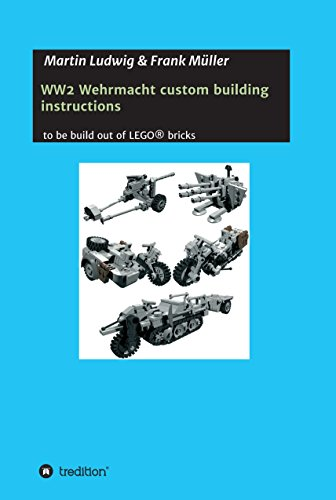 WW2 Wehrmacht custom building instructions: to be build out of LEGO (English Edition)