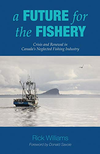 A Future for the Fishery: Crisis and Renewal in Canada's Neglected Fishing Industry