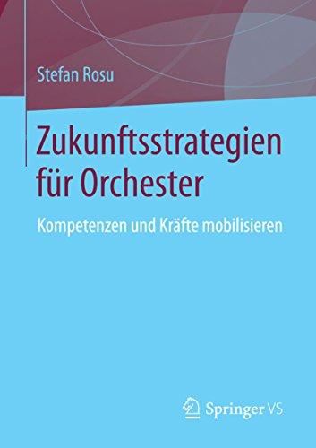 Zukunftsstrategien für Orchester: Kompetenzen und Kräfte mobilisieren