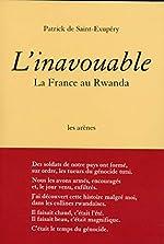 L'inavouable - La France Au Rwanda de Patrick de Saint-Exupéry