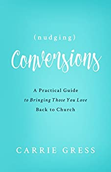 Nudging Conversions  A Practical Guide to Bringing Those You Love Back to the Church  English Edition