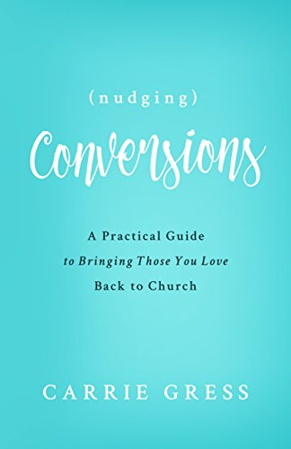 Nudging Conversions: A Practical Guide to Bringing Those You Love Back to the Church (English Edition)
