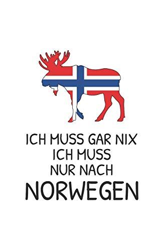 Norwegen Notizbuch: Ich Muss Gar Nix - Ich Muss Nur Nach Norwegen Reise  / 6x9 Zoll / 120 karierte Seiten