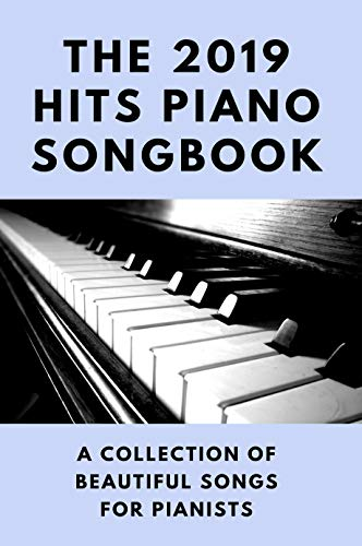 The 2019 Hits Piano Songbook: A Collection Of Beautiful Songs For Pianists: Popular Sheet Music (English Edition)