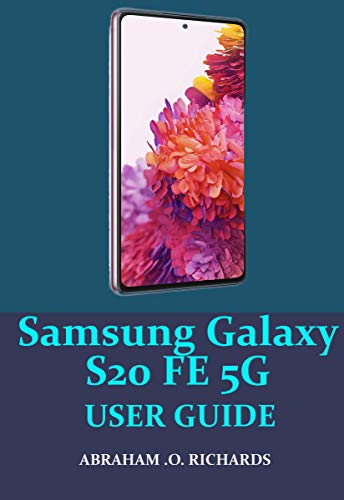 SAMSUNG GALAXY S20 FE 5G USER GUIDE: A COMPLETE MASTER PIECE GUIDE TO HELP YOU BECOMING A PRO OF YOUR SAMSUNG GALAXY S20 FE 5G