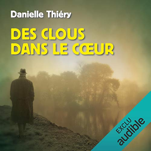 Des clous dans le cœur                   De :                                                                                                                                 Danielle Thiéry                               Lu par :                                                                                                                                 François Montagut                      Durée : 9 h et 10 min     7 notations     Global 4,1