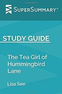 Study Guide: The Tea Girl of Hummingbird Lane by Lisa See (SuperSummary)