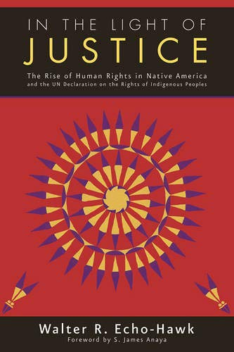 Compare Textbook Prices for In the Light of Justice: The Rise of Human Rights in Native America and the UN Declaration on the Rights of Indigenous Peoples Illustrated Edition ISBN 9781555916633 by Echo-Hawk, Walter R.,James, Anaya S.