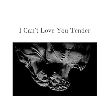 I Can't Love You Tender