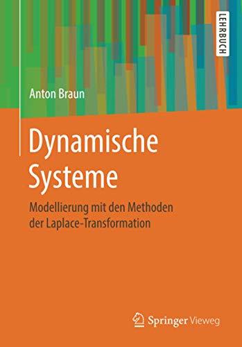 Dynamische Systeme: Modellierung mit den Methoden der Laplace-Transformation
