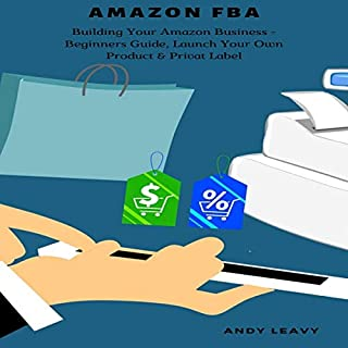 Amazon FBA: Building Your Amazon Business     Beginners Guide, Launch Your Own Product & Privat Label              By:                                                                                                                                 Andy Leavy                               Narrated by:                                                                                                                                 Brian C. Rideout                      Length: 1 hr and 16 mins     Not rated yet     Overall 0.0