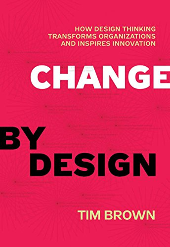 Amazon Com Change By Design How Design Thinking Transforms Organizations And Inspires Innovation Ebook Brown Tim Kindle Store