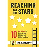 Reaching For The Stars: 10 Secret Steps to Connecting with Celebrities and Building Your Brand