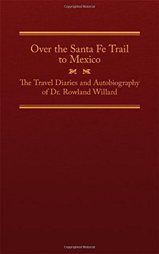 Over the Santa Fe Trail to Mexico: The Travel Diaries and Autobiography of Dr. Rowland Willard (The American Trails Series) by Rowland Willard (2015-10-15)