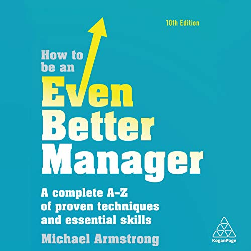 How to Be an Even Better Manager: A Complete A-Z of Proven Techniques and Essential Skills cover art