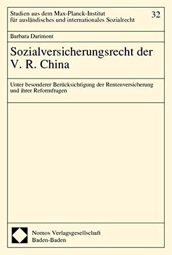 Sozialversicherungsrecht der V.R. China: Unter besonderer Berücksichtigung der Rentenversicherung und ihrer Reformfragen
